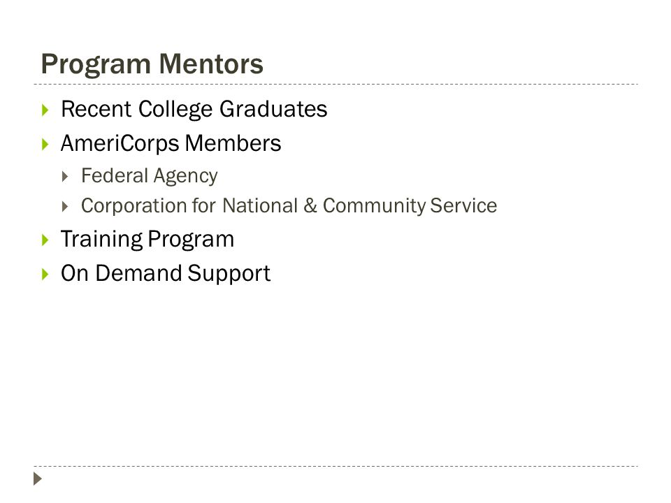 Program Mentors  Recent College Graduates  AmeriCorps Members  Federal Agency  Corporation for National & Community Service  Training Program  O