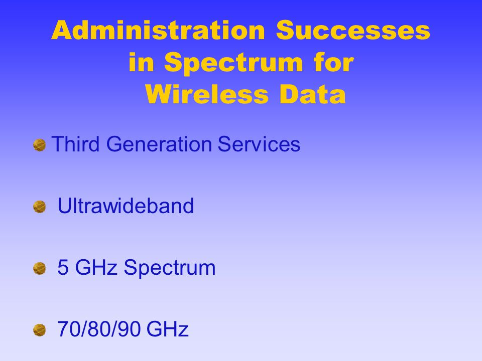 Administration Successes in Spectrum for Wireless Data Third Generation Services Ultrawideband 5 GHz Spectrum 70/80/90 GHz