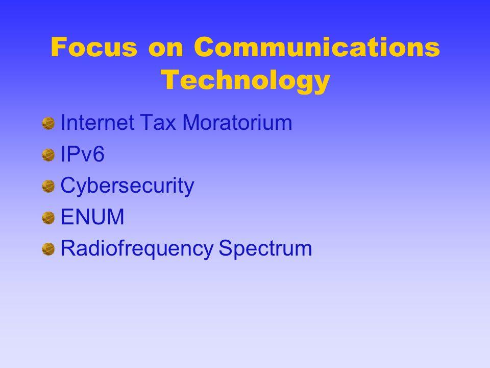 Focus on Communications Technology Internet Tax Moratorium IPv6 Cybersecurity ENUM Radiofrequency Spectrum