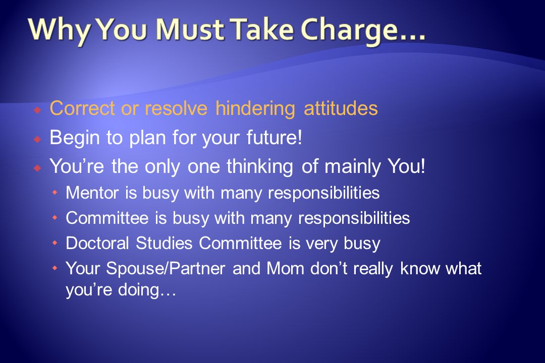  Correct or resolve hindering attitudes  Begin to plan for your future.