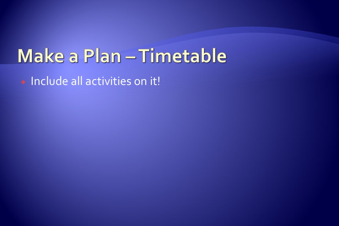  Include all activities on it!