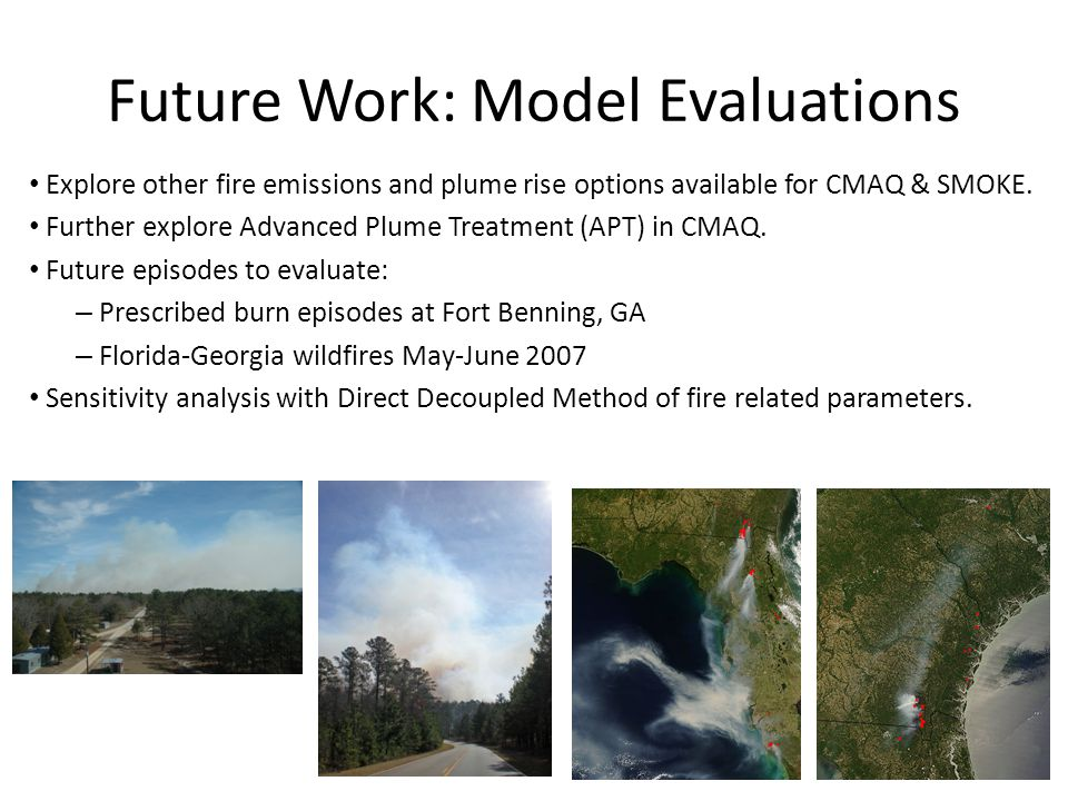 Future Work: Model Evaluations Explore other fire emissions and plume rise options available for CMAQ & SMOKE. Further explore Advanced Plume Treatmen