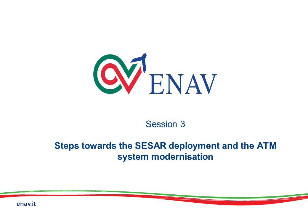 enav.it Session 3 Steps towards the SESAR deployment and the ATM system modernisation