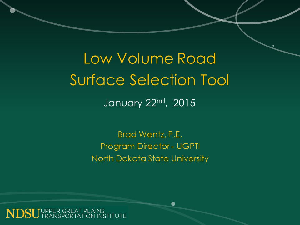 Low Volume Road Surface Selection Tool January 22 nd, 2015 Brad Wentz, P.E.