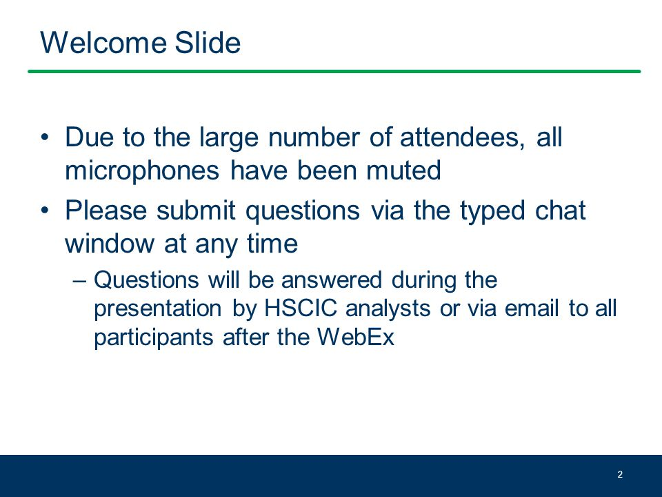 Welcome Slide Due to the large number of attendees, all microphones have been muted Please submit questions via the typed chat window at any time –Questions will be answered during the presentation by HSCIC analysts or via email to all participants after the WebEx 2
