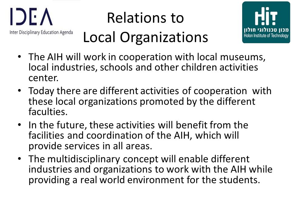 Relations to Local Organizations The AIH will work in cooperation with local museums, local industries, schools and other children activities center.