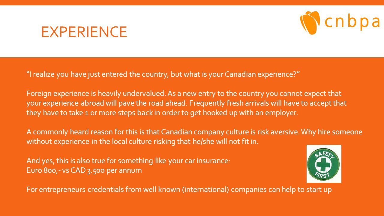 EXPERIENCE I realize you have just entered the country, but what is your Canadian experience Foreign experience is heavily undervalued.