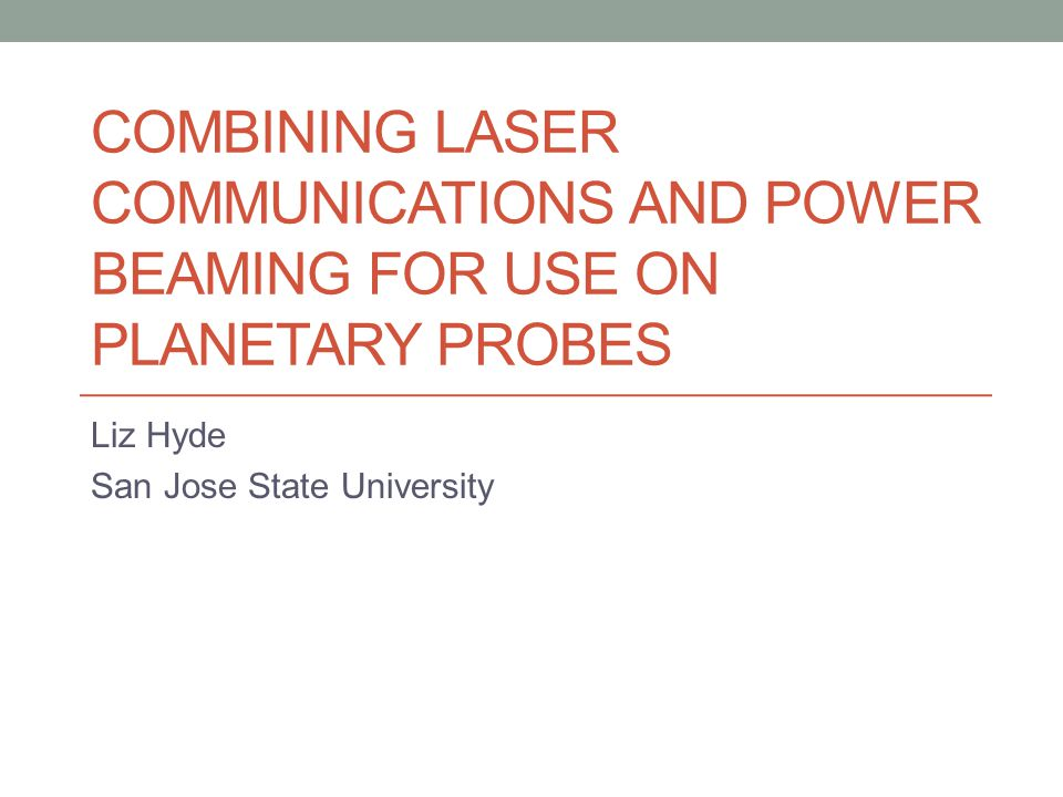 Agenda Introduction Current issues for Planetary Probes: Communications and Power Solutions: Laser Communications and Power Beaming Improvements Combine two units into one.