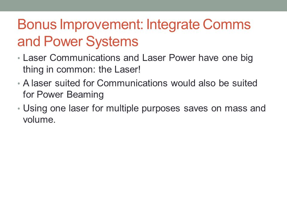 Bonus Improvement: Integrate Comms and Power Systems Laser Communications and Laser Power have one big thing in common: the Laser! A laser suited for