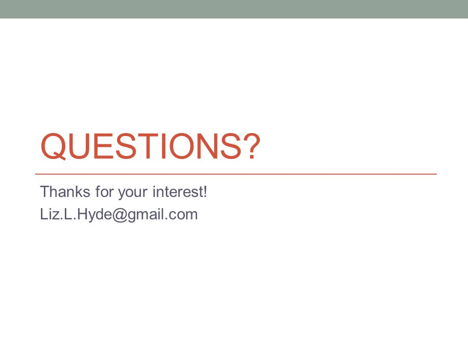 QUESTIONS? Thanks for your interest! Liz.L.Hyde@gmail.com