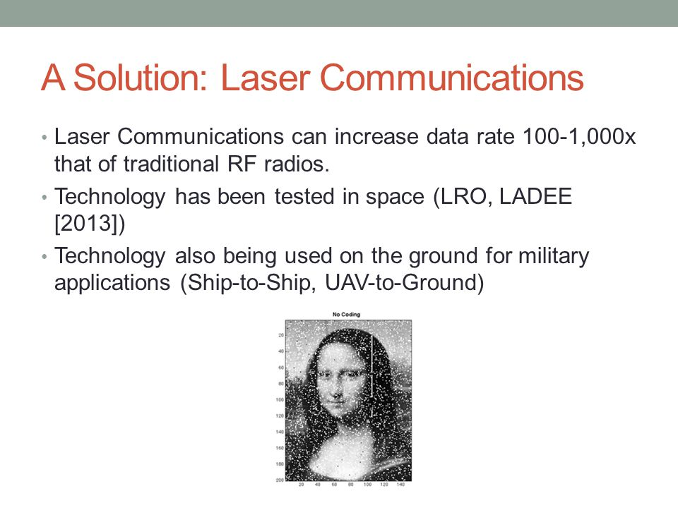 Laser Comms: How it Works 10010 11001 01010 Digital Data Laser Photovoltaic Cells Decoder *Think of Morse Code, transmitted by laser!