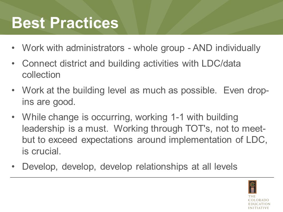 Work with administrators - whole group - AND individually Connect district and building activities with LDC/data collection Work at the building level as much as possible.