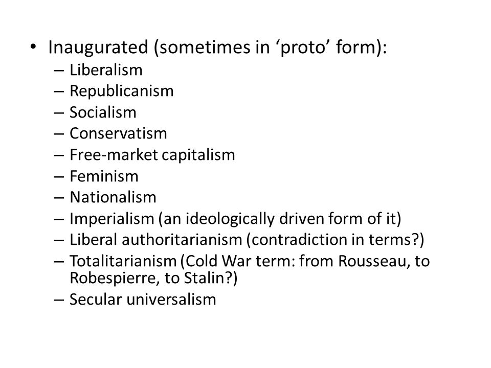 Inaugurated (sometimes in 'proto' form): – Liberalism – Republicanism – Socialism – Conservatism – Free-market capitalism – Feminism – Nationalism – I