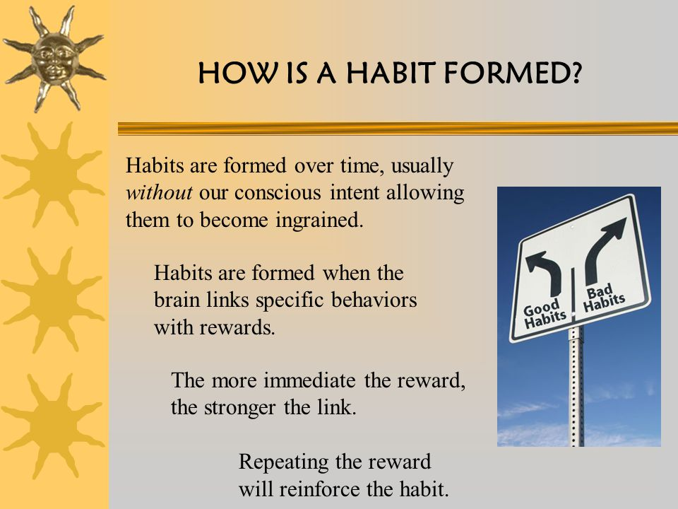 HOW IS A HABIT FORMED.