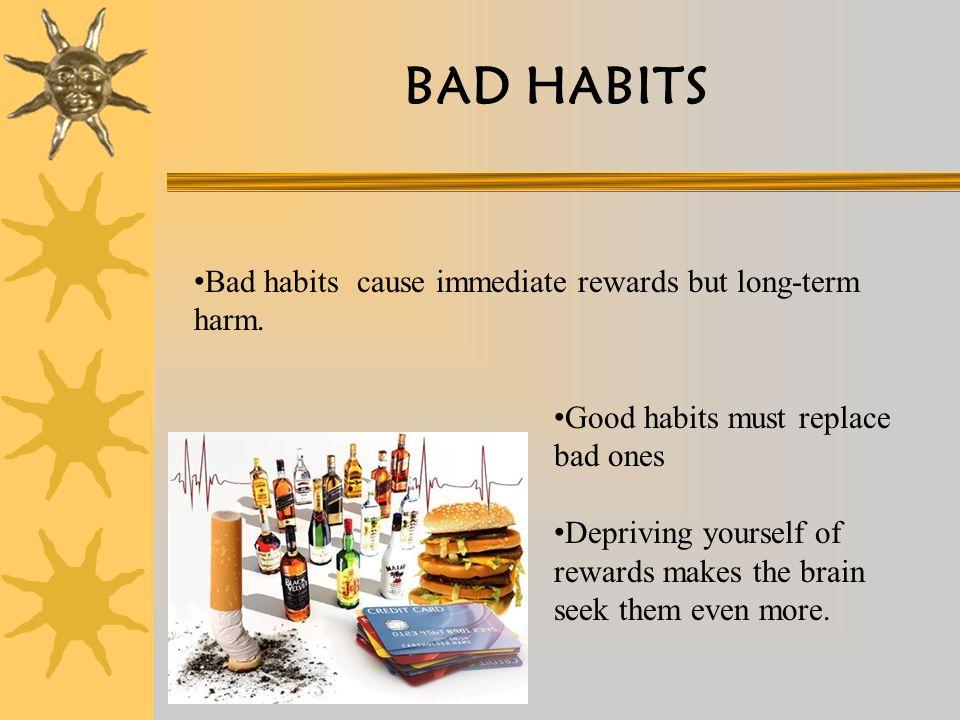 Bad habits cause immediate rewards but long-term harm.