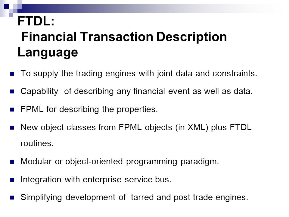 FTDL: Financial Transaction Description Language To supply the trading engines with joint data and constraints.