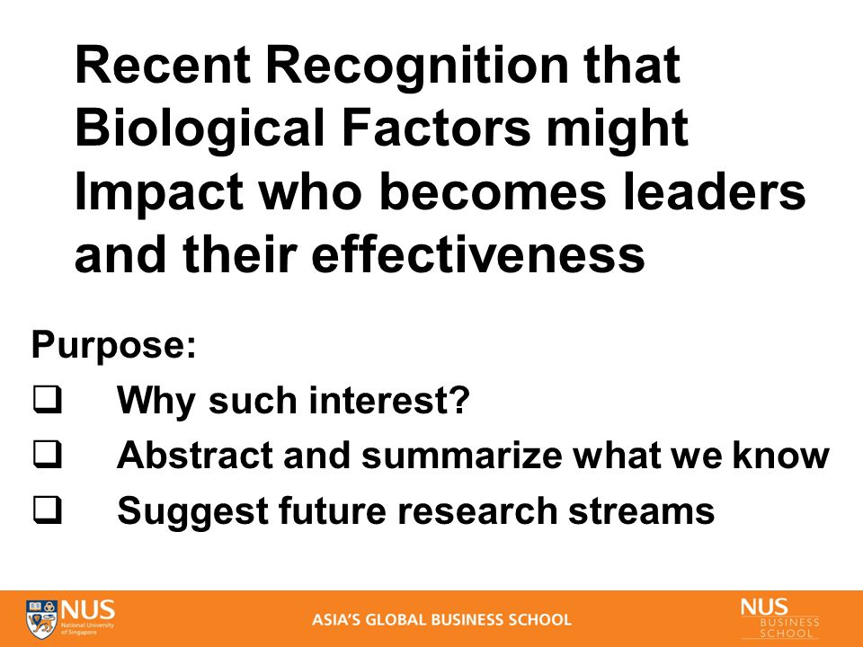 Recent Recognition that Biological Factors might Impact who becomes leaders and their effectiveness Purpose:  Why such interest.