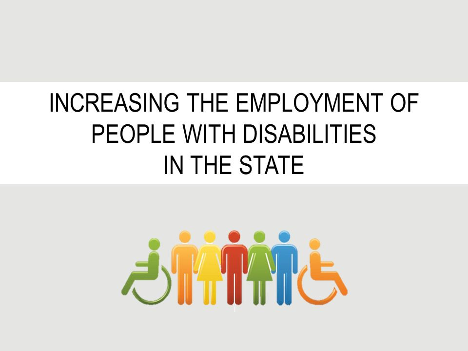 INCREASING THE EMPLOYMENT OF PEOPLE WITH DISABILITIES IN THE STATE