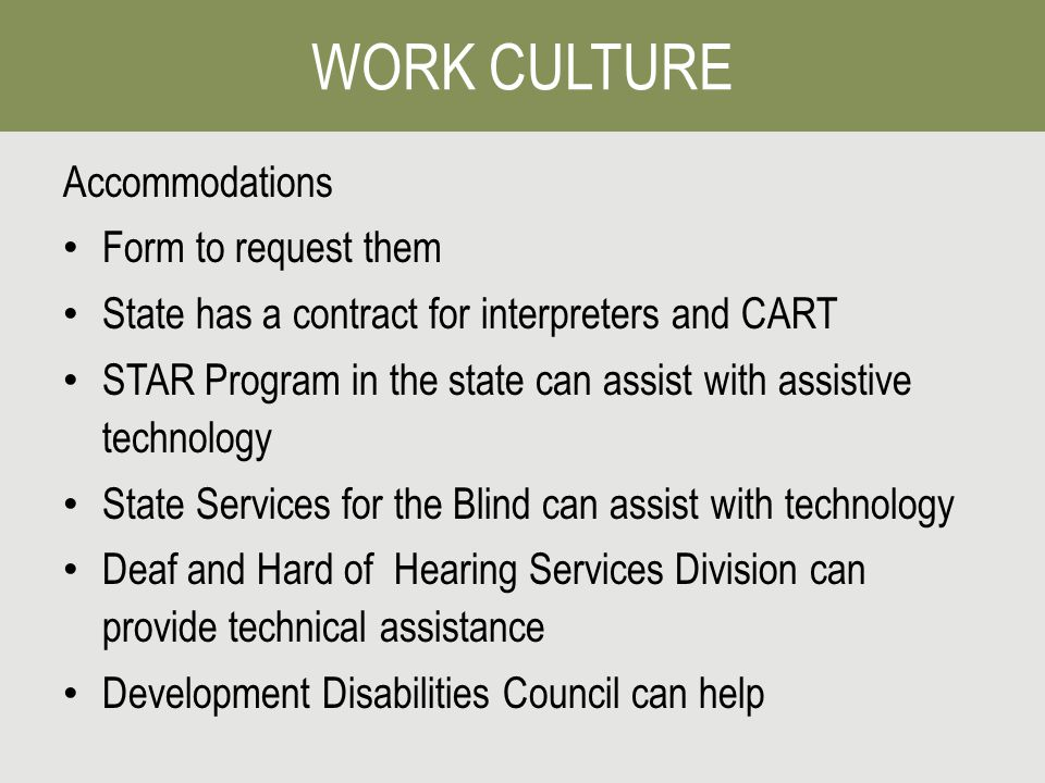 Accommodations Form to request them State has a contract for interpreters and CART STAR Program in the state can assist with assistive technology State Services for the Blind can assist with technology Deaf and Hard of Hearing Services Division can provide technical assistance Development Disabilities Council can help