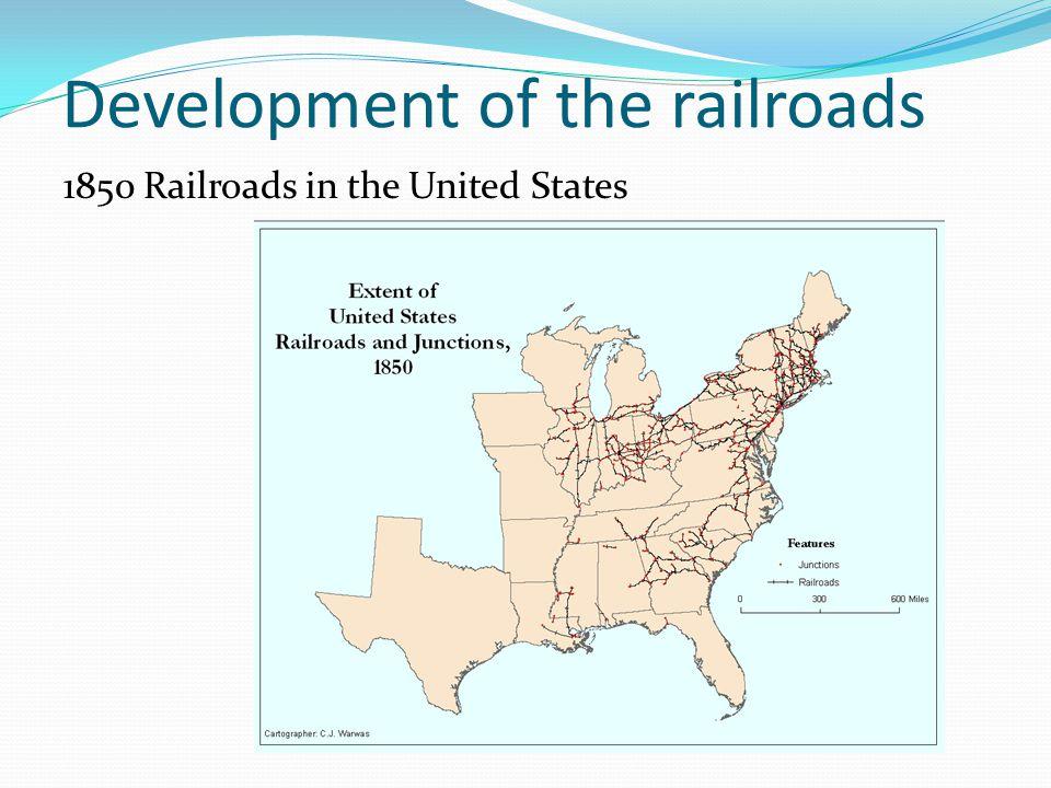 Development of the railroads 1850 Railroads in the United States