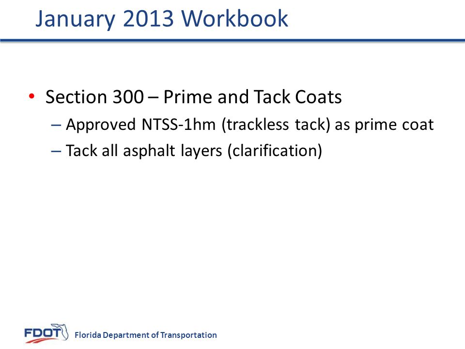 Florida Department of Transportation Section 300 – Prime and Tack Coats – Approved NTSS-1hm (trackless tack) as prime coat – Tack all asphalt layers (clarification) January 2013 Workbook