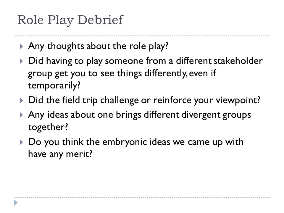 Role Play Debrief  Any thoughts about the role play.