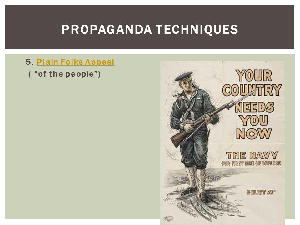 """5. Plain Folks AppealPlain Folks Appeal ( """"of the people"""") PROPAGANDA TECHNIQUES"""