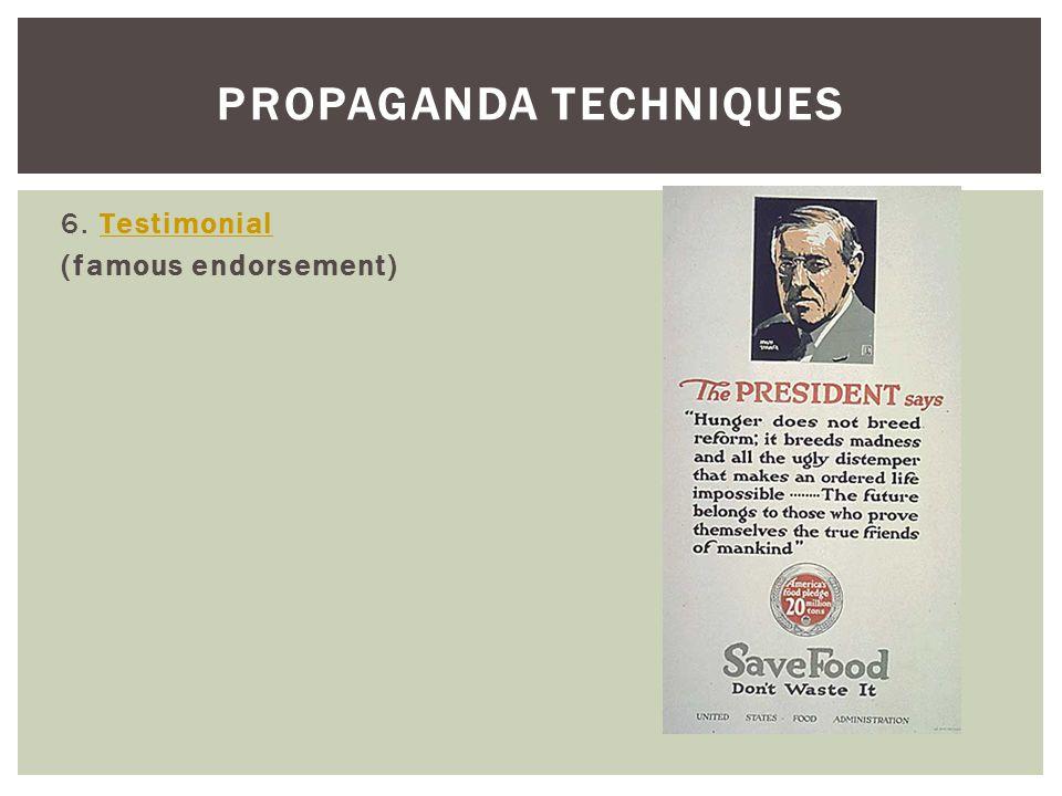 6. TestimonialTestimonial (famous endorsement) PROPAGANDA TECHNIQUES