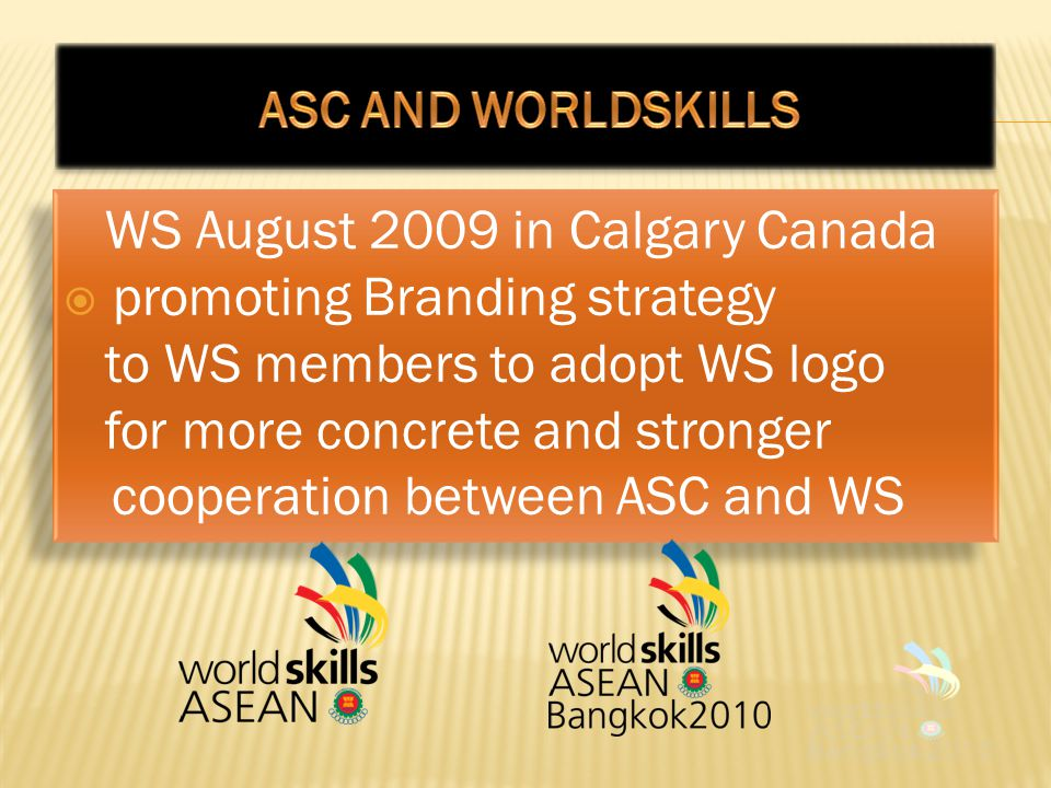 WS August 2009 in Calgary Canada  promoting Branding strategy to WS members to adopt WS logo for more concrete and stronger cooperation between ASC and WS WS August 2009 in Calgary Canada  promoting Branding strategy to WS members to adopt WS logo for more concrete and stronger cooperation between ASC and WS