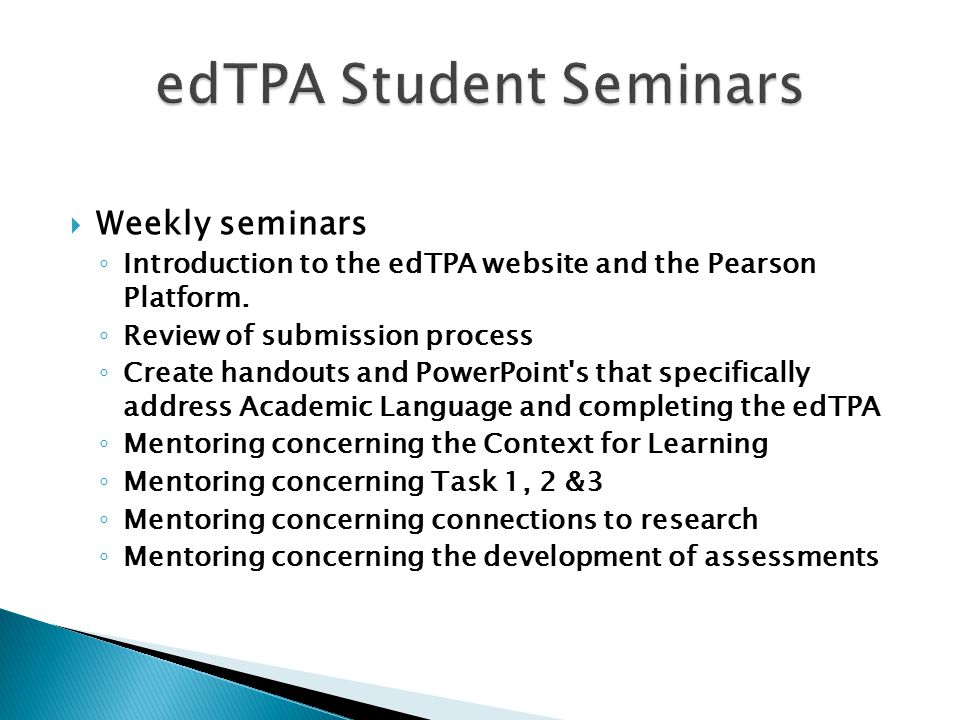  Weekly seminars ◦ Introduction to the edTPA website and the Pearson Platform.