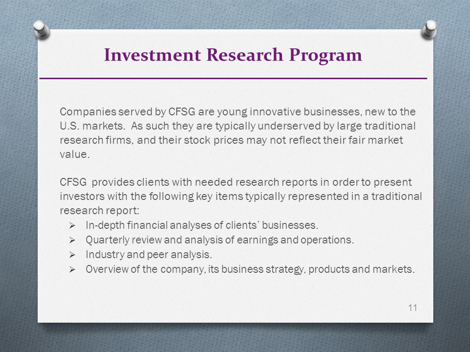 Investment Research Program Companies served by CFSG are young innovative businesses, new to the U.S.