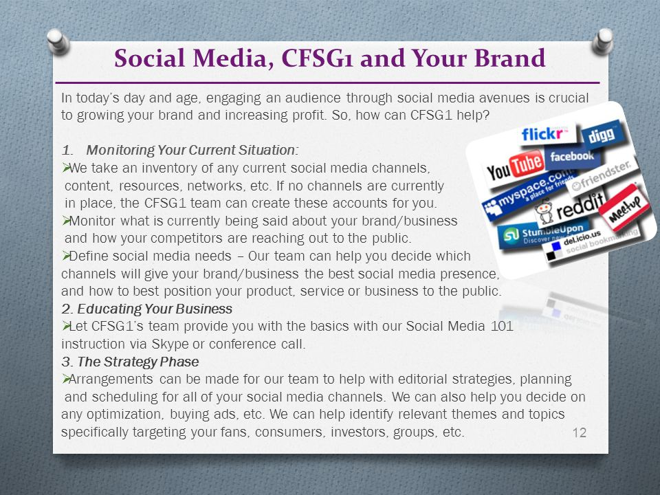 Social Media, CFSG1 and Your Brand 12 In today's day and age, engaging an audience through social media avenues is crucial to growing your brand and increasing profit.