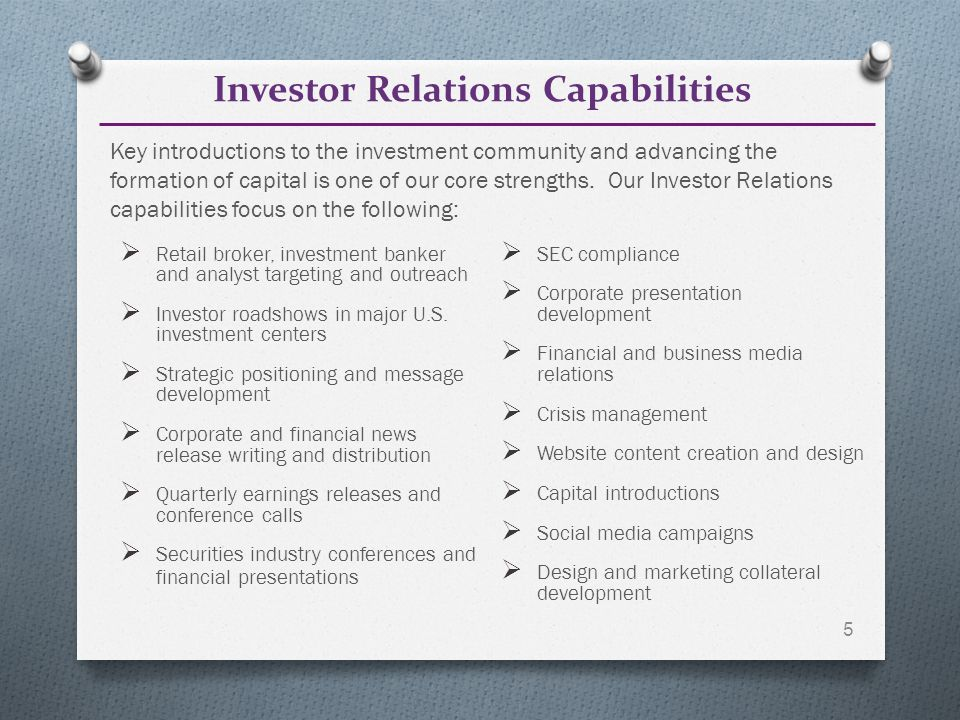 Investor Relations Capabilities  Retail broker, investment banker and analyst targeting and outreach  Investor roadshows in major U.S.