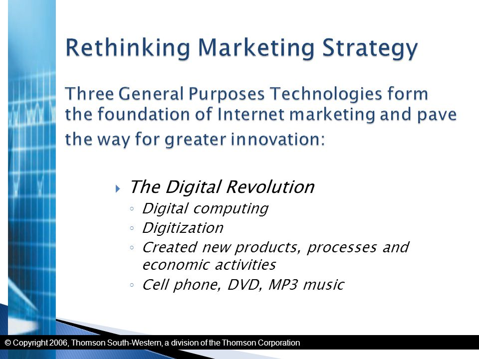  The Digital Revolution ◦ Digital computing ◦ Digitization ◦ Created new products, processes and economic activities ◦ Cell phone, DVD, MP3 music