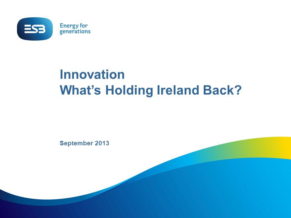 Innovation What's Holding Ireland Back September 2013