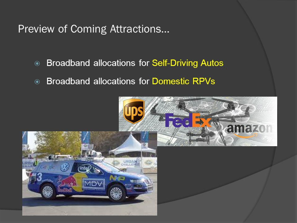  Broadband allocations for Self-Driving Autos  Broadband allocations for Domestic RPVs Preview of Coming Attractions…