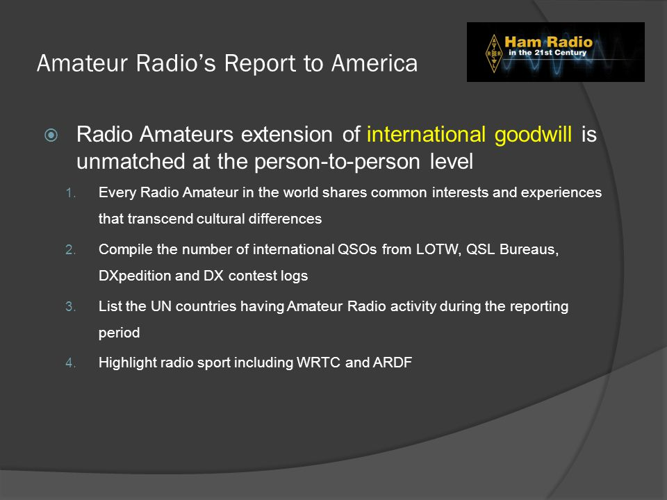  Radio Amateurs extension of international goodwill is unmatched at the person-to-person level 1.