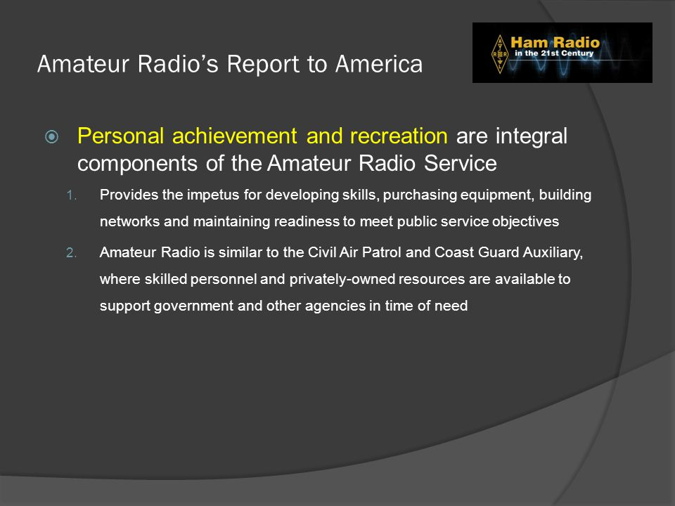 Amateur Radio's Report to America  Personal achievement and recreation are integral components of the Amateur Radio Service 1.