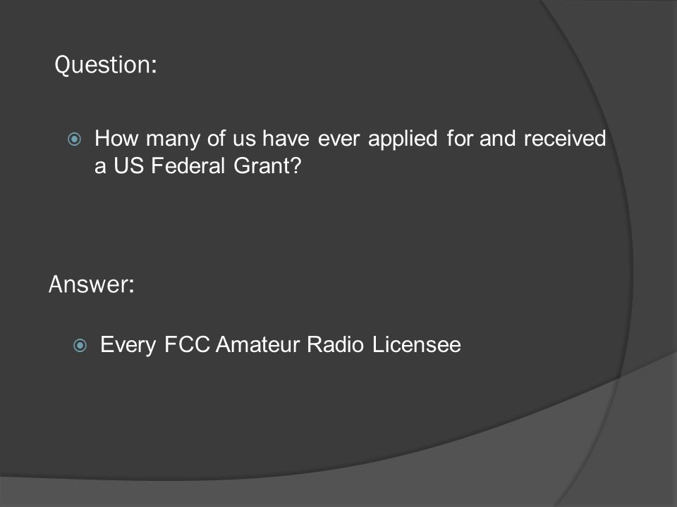 Question:  How many of us have ever applied for and received a US Federal Grant.