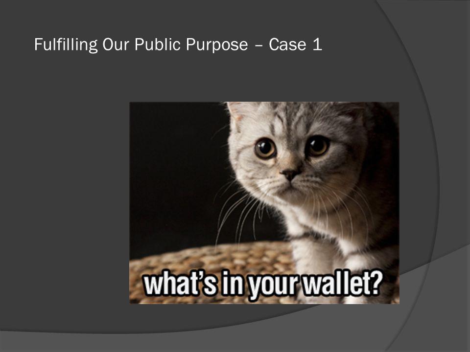 Fulfilling Our Public Purpose – Case 1