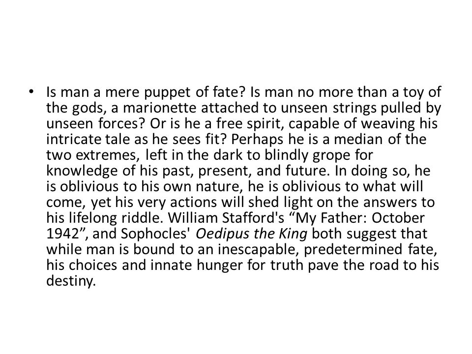 Is man a mere puppet of fate.