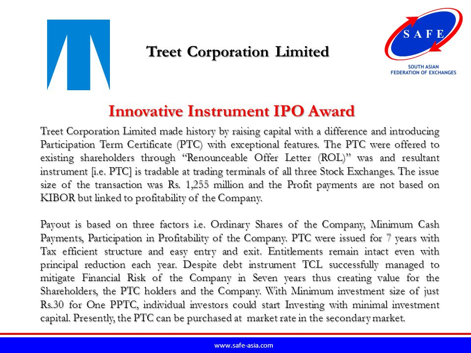 www.safe-asia.com Treet Corporation Limited Treet Corporation Limited made history by raising capital with a difference and introducing Participation Term Certificate (PTC) with exceptional features.