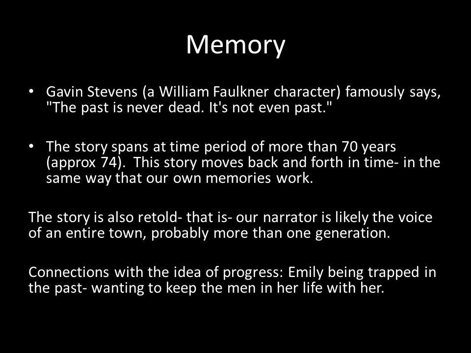 Memory Gavin Stevens (a William Faulkner character) famously says,