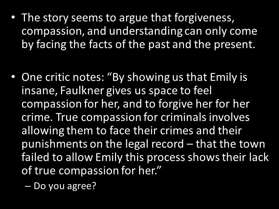 The story seems to argue that forgiveness, compassion, and understanding can only come by facing the facts of the past and the present. One critic not