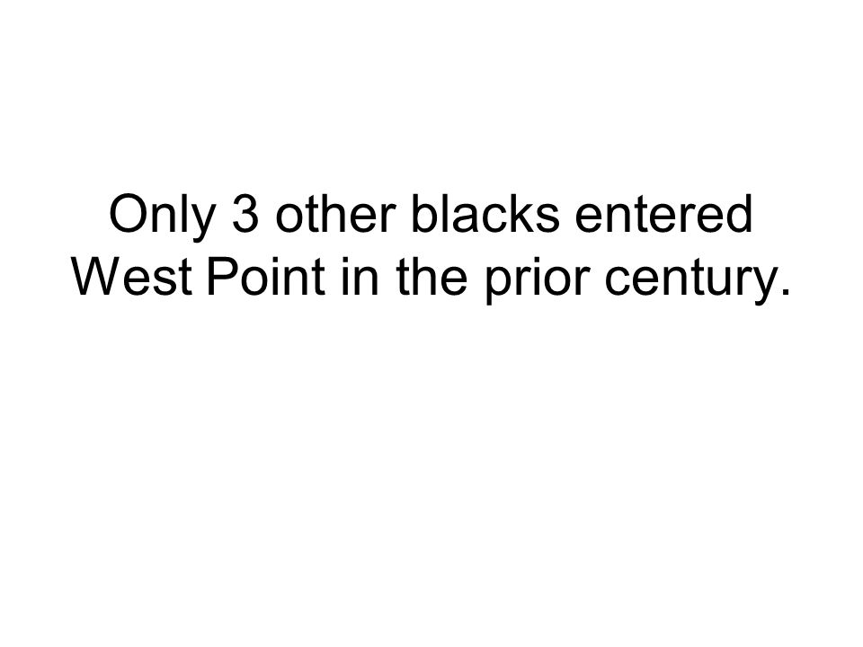 Only 3 other blacks entered West Point in the prior century.