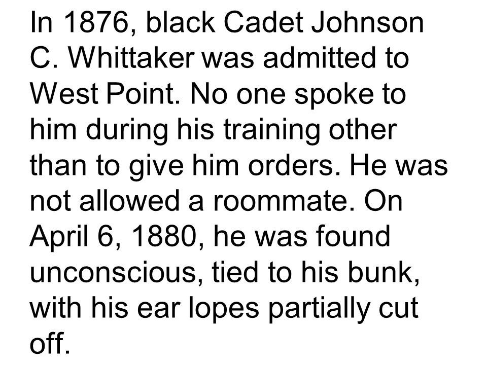 In 1876, black Cadet Johnson C. Whittaker was admitted to West Point.