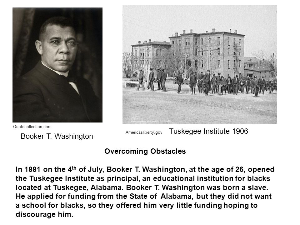 Overcoming Obstacles In 1881 on the 4 th of July, Booker T.