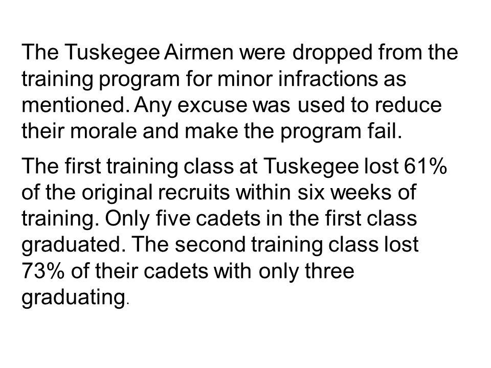 The Tuskegee Airmen were dropped from the training program for minor infractions as mentioned.