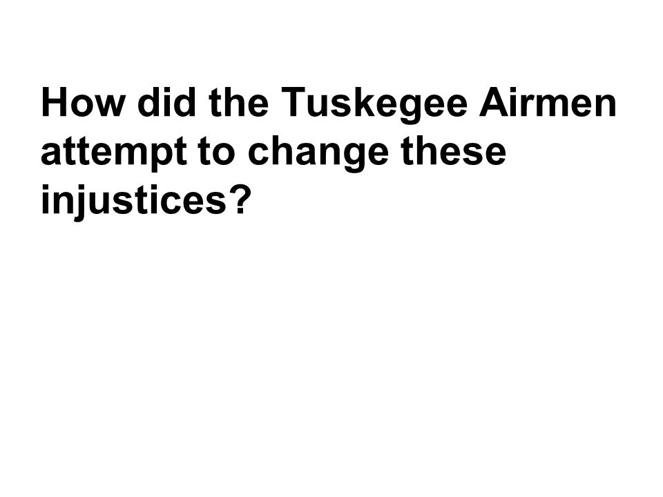How did the Tuskegee Airmen attempt to change these injustices