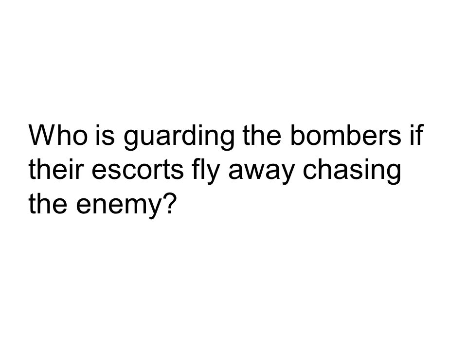 Who is guarding the bombers if their escorts fly away chasing the enemy